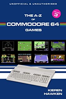 The A-Z of Commodore 64 Games: Volume 3 (The A-Z of Retro Gaming)