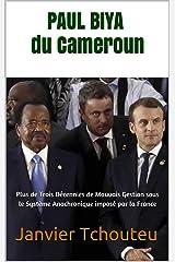 PAUL BIYA du Cameroun: Plus de Trois Décennies de Mauvais Gestion sous le Système Anachronique imposé par la France Format Kindle