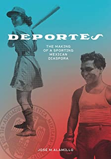 Deportes: The Making of a Sporting Mexican Diaspora (Latinidad: Transnational Cultures in the...