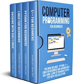 Computer Programming for Beginners: This Book Includes - Pyhton, C++, Linux For Beginners And Hacking With Kali Linux. Learn to Program Steb by Step with This Collection