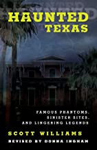 Haunted Texas: Famous Phantoms, Sinister Sites, and Lingering Legends