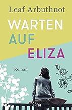 Warten auf Eliza: Roman (German Edition)