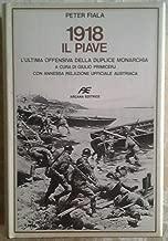 1918: il Piave: l'ultima offensiva della duplice monarchia. A cura di Giulio Primicerj con annessa relazione ufficiale austriaca.