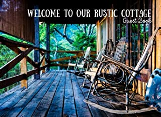 Rustic Cottage Guest Book: Welcome To Our Rustic Cottage/ Vacation Rental Cabin Guest Book/ Lake Home/ Wooden home stay Lo...