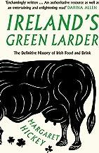 Ireland's Green Larder: The Definitive History of Irish Food and Drink