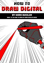 How To Draw Digital By Mark Bussler (How To Draw By Mark Bussler)