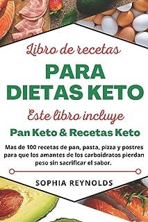 Libro de recetas para dietas keto.: Pan Keto & Recetas Keto. Más de 100 recetas de pan, pasta, pizza y postres para que lo...