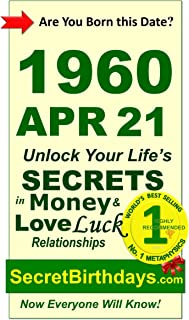 Born 1960 Apr 21? Your Birthday Secrets to Money, Love Relationships Luck: Fortune Telling Self-Help: Numerology, Horoscop...