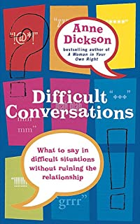 Difficult Conversations: What to say in tricky situations without ruining the relationship