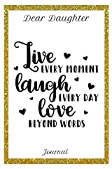 Dear Daughter Journal Live Every Moment Laugh Every Day and Love Beyond Words: 6x9 150 Pages Journal for Mothers /Moms and Daughters Paperback