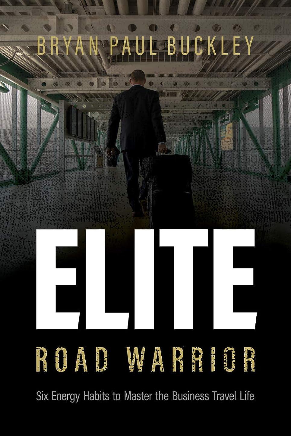 政府胚芽実験的The Elite Road Warrior: Six Energy Habits to Master the Business Travel Life (English Edition)