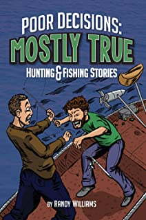 Poor Decisions: Mostly True Hunting & Fishing Stories