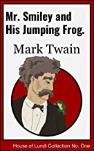 Mr. Smiley and His Jumping Frog (Annotated): The Original Classic Story that became The Celebrated Jumping Frog of Calaver...