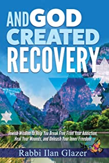 And God Created Recovery: Jewish Wisdom to Help You Break Free From Your Addiction, Heal Your Wounds, and Unleash Your Inner Freedom