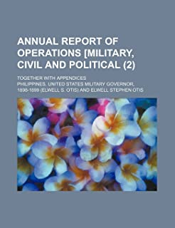 Annual Report of Operations [Military, Civil and Political; Together with Appendices (2)