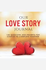 Our Love Story Journal: 138 Questions and Prompts for Couples to Complete Together (Activity Books for Couples Series) Paperback