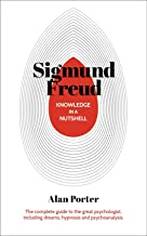 Knowledge in a Nutshell: Sigmund Freud: The complete guide to the great psychologist, including dreams, hypnosis and psychoanalysis