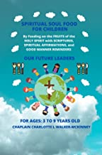 SPIRITUAL SOUL FOOD FOR CHILDREN: BY FEEDING ON THE FRUIT OF THE HOLY SPIRIT WITH SCRIPTURES AND AFFIRMATIONS (Series: SPI...