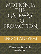 MOTION IS THE GATEWAY TO PROMOTION: Elevation is tied to revelation