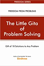 The Little Gita Of Problem Solving : Gift of 18 solutions to any problem