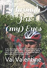 Through His (my) Eyes: A Dual Memoir, a Son's Account & Recollections of his Father's War, and a Solo Bicycling Tour from Utah Beach, Normandie, France to Liege, Belgium