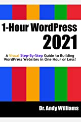 1-Hour WordPress 2021: A visual step-by-step guide to building WordPress websites in one hour or less! (Webmaster Series) Kindle Edition