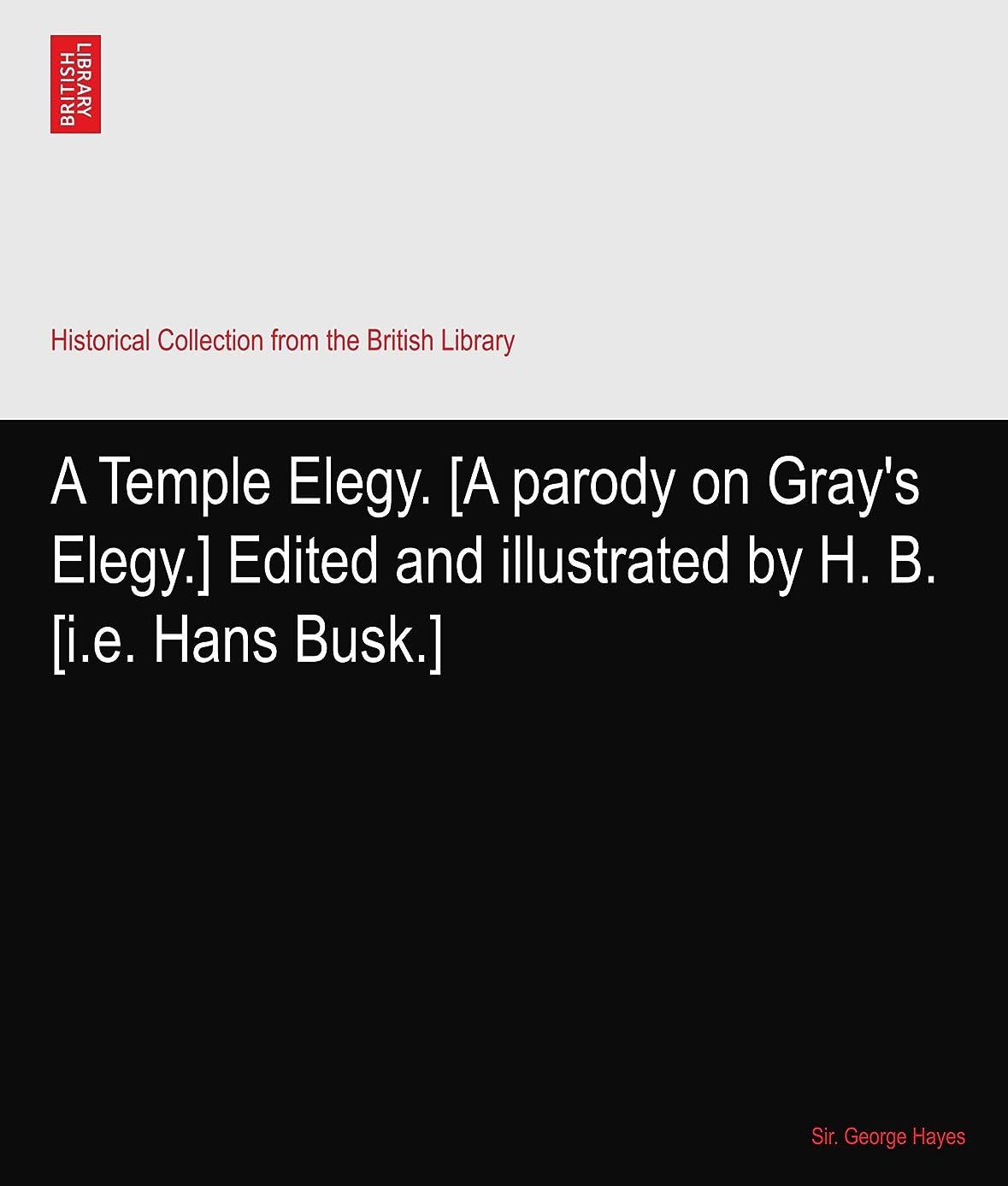 結婚した徐々に庭園A Temple Elegy. [A parody on Gray's Elegy.] Edited and illustrated by H. B. [i.e. Hans Busk.]