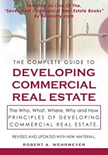 The Complete Guide to Developing Commercial Real Estate: The Who, What, Where, Why, and How Principles of Developing Comme...