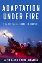 Adaptation under Fire: How Militaries Change in Wartime (Bridging the Gap) PDF