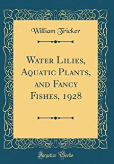 Water Lilies, Aquatic Plants, and Fancy Fishes, 1928 (Classic Reprint)