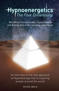 Hypnoenergetics - The Four Dimensions: An overview of the new approach to Hypnotherapy that is inspiring people around the...
