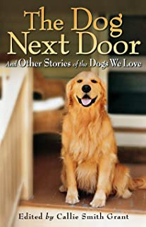 The Dog Next Door: And Other Stories of the Dogs We Love