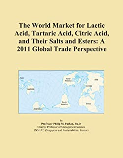 The World Market for Lactic Acid, Tartaric Acid, Citric Acid, and Their Salts and Esters: A 2011 Global Trade Perspective