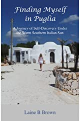 Finding Myself in Puglia: A Journey of Self-Discovery Under the Warm Southern Italian Sun Kindle Edition
