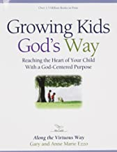 Growing Kids God's Way: Reaching the Heart of Your Child With a God-Centered Purpose