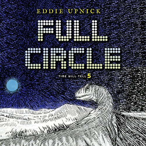 Full Circle     The Time Will Tell Series, Book 5              By:                                                                                                                                 Eddie Upnick                               Narrated by:                                                                                                                                 Charlie Kevin                      Length: 3 hrs and 36 mins     1 rating     Overall 5.0