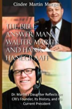 The Bible Answer Man: Walter Martin and Hank Hanegraaff: Dr. Martin's Daughter Reflects on CRI's Founder, Its History, and Its Current President