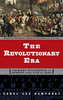 The Revolutionary Era: Primary Documents on Events from 1776 to 1800 (Debating Historical Issues in the Media of the Time)