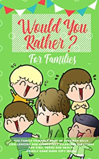 Would you Rather: The Family Friendly Book of Stupidly Silly, Challenging and Absolutely Hilarious Questions for Kids, Tee...