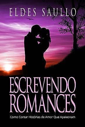 Escrevendo Romances: Como Contar Histórias de Amor Que Apaixonam (Segredos do Best-Seller)