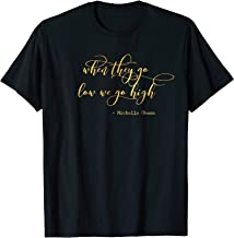 when they go low we go high shirt