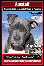 Amstaff Training Book for Amstaff Dogs & Puppies By BoneUP DOG Training: Are You Ready to Bone Up?  Easy Training * Fast Results American Staffordshire Terrier Training