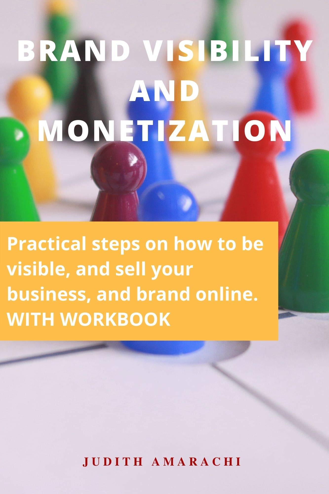BRAND VISIBILITY AND MONETIZATION: Practical steps on how to be visible, and sell your business, and brand online. With workbook.
