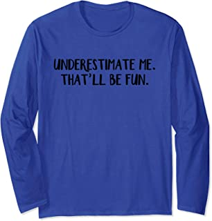 Best underestimate me that'll be fun t shirt Reviews