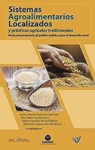 Sistemas Agroalimentarios Localizados y prácticas agrícolas tradicionales (SIAL) (Spanish Edition)