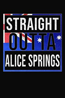 Straight Outta Alice Springs: Alice Springs Notebook Journal 6x9 Personalized Gift For Australia From Northern Territory