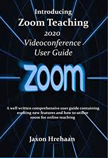 Introducing  Zoom Teaching  2020  Videoconference  User Guide: A well written comprehensive user guide containing exciting new features and how to utilize  zoom for online teaching (English Edition)