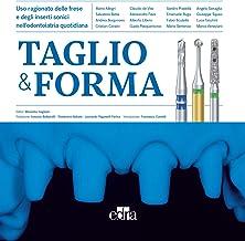 Taglio & forma - Uso ragionato delle Frese E Degli Inserti Sonici Nell'odontoiatria Quotidiana