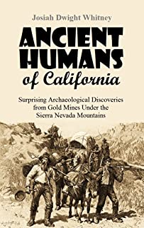 Ancient Humans of California: Surprising Archaeological Discoveries from Gold Mines Under the Sierra Nevada Mountains (1880 Article)