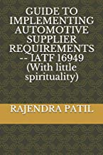 GUIDE TO IMPLEMENTING AUTOMOTIVE SUPPLIER REQUIREMENTS -- IATF 16949 (With little spirituality)